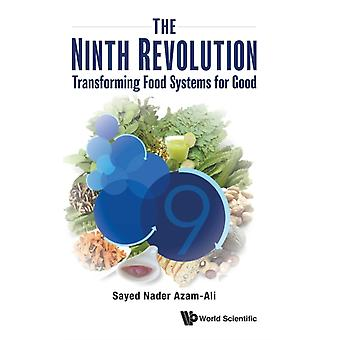 Ninth Revolution The Transforming Food Systems For Good by Azamali & Sayed Nader Crops For The Future & Uk
