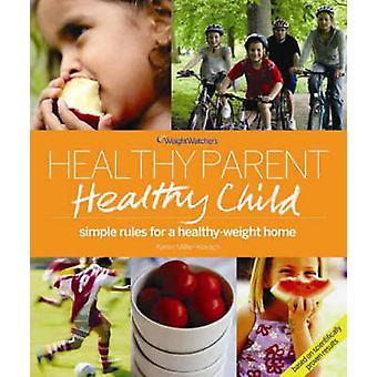 Weight Watchers Healthy Parent - Healthy Child by Karen Miller Kovach