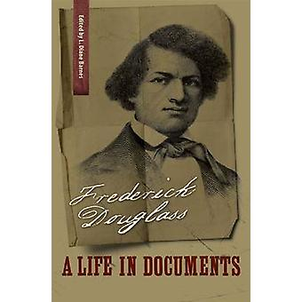 Frederick Douglass - A Life in Documents by L. Diane Barnes - 97808139