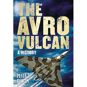 The Avro Vulcan - A History by Peter G. Dancey - 9781781552322 Book