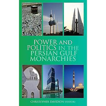 Power and Politics in the Persian Gulf Monarchies by Christopher Davi