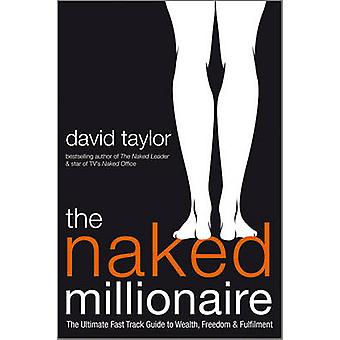 The Naked Millionaire - The Ultimate Fast Track Guide to Wealth - Free