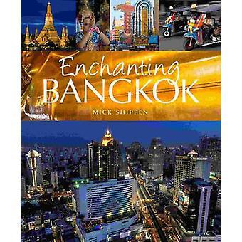 Enchanting Bangkok by Mick Shippen - 9781906780951 Book