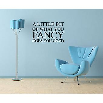 A Little Bit of What You Fancy Does You Good Wall Sticker