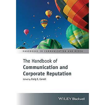 Das Handbuch der Kommunikation und Corporate Reputation von Craig E. Ca