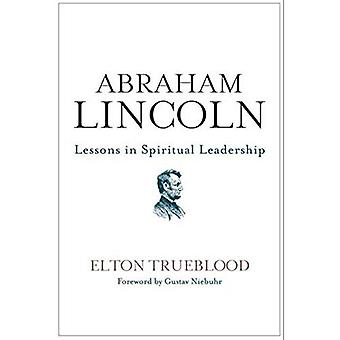 Abraham Lincoln: Lessen in spiritueel leiderschap
