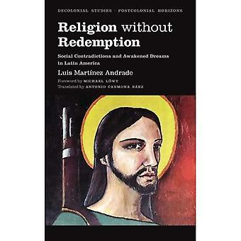 Religion utan inlösen: Sociala motsättningar och vaknade drömmar i Latinamerika (Dekolonial studier, postkolonial...