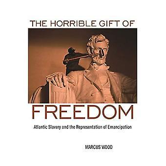 De verschrikkelijke gave van vrijheid: Atlantische slavernij en de vertegenwoordiging van emancipatie (Race in the Atlantic World 1700-1900)