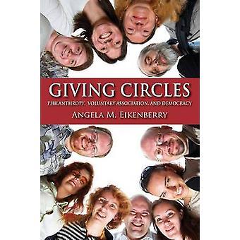 Dando círculos filantropía asociación voluntaria y la democracia por Eikenberry y Angela M.