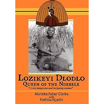 Lozikeyi Dlodlo. Queen of the Ndebele by Clarke & Marieke