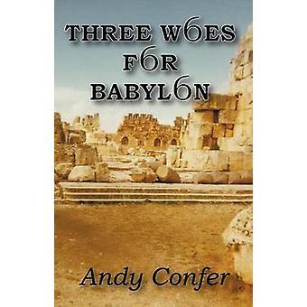 Trzech nieszczęść dla Babylon objawienie, to samo wczoraj dzisiaj i na wieki przez ofiarowywanej przez & W. Andrew