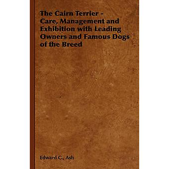 The Cairn Terrier  Care Management and Exhibition with Leading Owners and Famous Dogs of the Breed by Ash & Edward C.