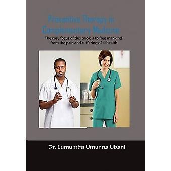 Preventieve therapie in gratis geneeskunde Volume I om de mensheid te bevrijden van de pijn en de furffering van synthetische en chemicalized medicijnen door Ubani & Dr. Lumumba Umunna