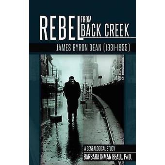 Rebel From Black Creek James Byron Dean 19311955 by Beall & Barbara Inman