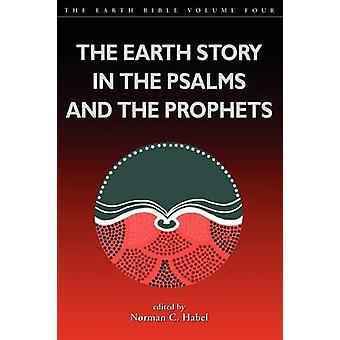 Earth Story in the Psalms and the Prophets by Habel & Norman C.