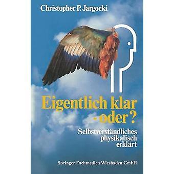Eigentlich Klar  Oder Selbstverstandliches Physikalisch Erklart by Jargocki & Christopher P.
