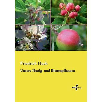 Unsere Honig und Bienenpflanzen av Huck & Friedrich