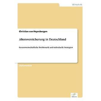Altersversicherung in DeutschlandGesamtwirtschaftliche Problematik und individuelle Strategien von van Heynsbergen & Christian