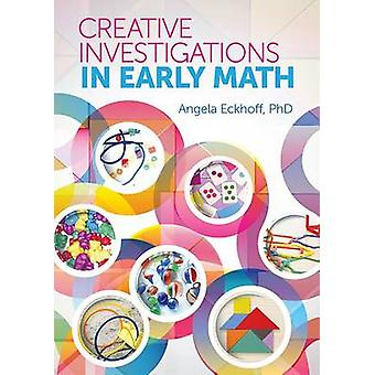 Creative Investigations in Early Math by Angela Eckhoff - 97808765972
