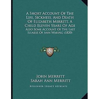A Short Account of the Life - Sickness - and Death of Elizabeth Merri