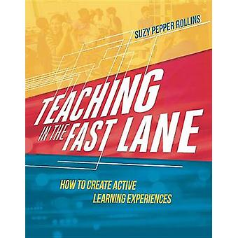 Teaching in the Fast Lane - How to Create Active Learning Experiences