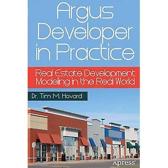 Argus Developer in Practice - Real Estate Development Modeling in the