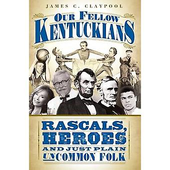 Our Fellow Kentuckians - Rascals - Heroes and Just Plain Uncommon Folk