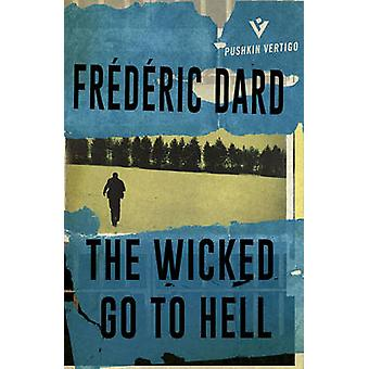 The Wicked Go to Hell by Frederic Dard - David Coward - 9781782271963