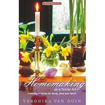 Homemaking as a Social Art - Creating a Home for Body - Soul and Spiri