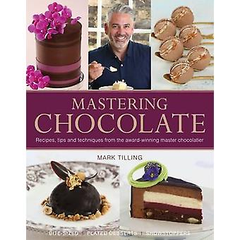 Mastering Chocolate - Recipes - Tips and Techniques from the Award-Win