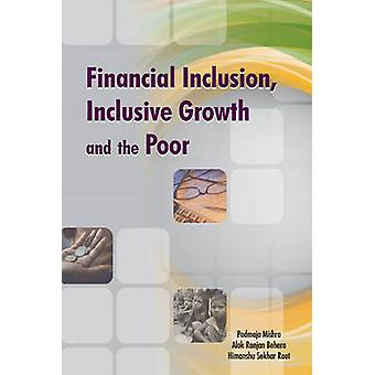 Financial Inclusion - Inclusive Growth & the Poor by Padmaja Mishra -