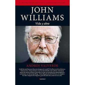 John Williams - Vida y Obra by Andres Valverde - 9788415441427 Book