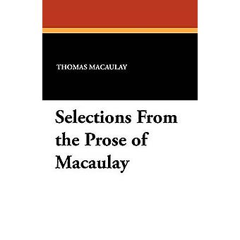 Selections from the Prose of Macaulay by Macaulay & Thomas