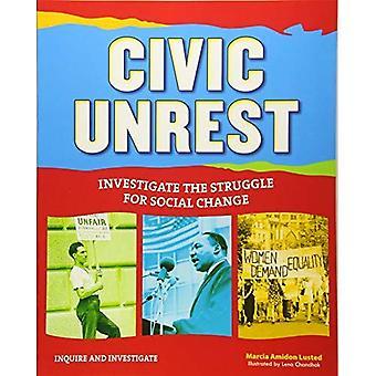 Civic Unrest: Investigate the Struggle for Social Change (Inquire and Investigate)
