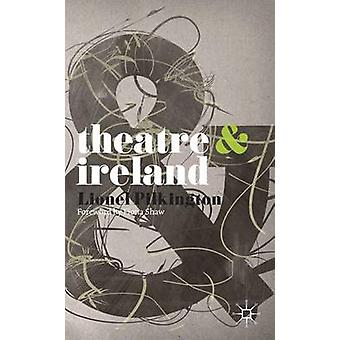 Theatre and Ireland by Fiona Shaw & Lionel Pilkington
