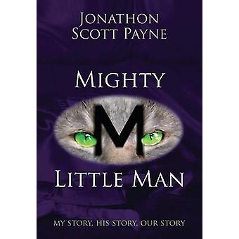 Mighty Little Man My Story His Story Our Story by Payne & Jonathon Scott