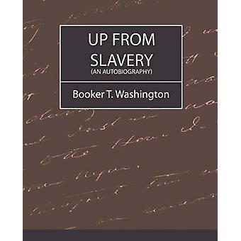 Up from Slavery an Autobiography von Booker T. Washington & T. Washington