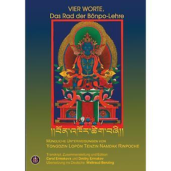 Vier Worte Das RAD der BonpoLehre by Yongdzin Lopon Tenzin Namdak Rinpoche