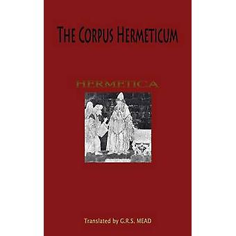 The Corpus Hermeticum by Mead & G R S