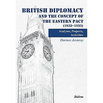 British Diplomacy and the Concept of the Eastern Pact 19331935. Analyses Projects Activities by Jeziorny & Dariusz