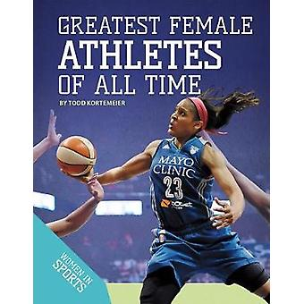 Greatest Female Athletes of All Time by Todd Kortemeier - 97815321115