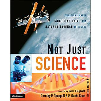 Not Just Science Questions Where Christian Faith and Natural Science Intersect by Chappell & Dorothy F.