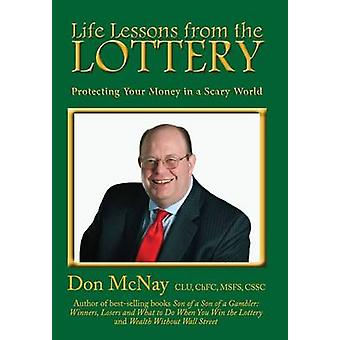 Life Lessons from the Lottery Protecting Your Money in a Scary World by McNay & Don