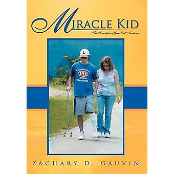 Miracle Kid The SeventeenYearOld Newborn by Gauvin & Zachary D.