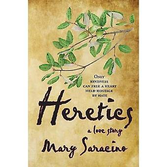 Heretics A Love Story by Saracino & Mary