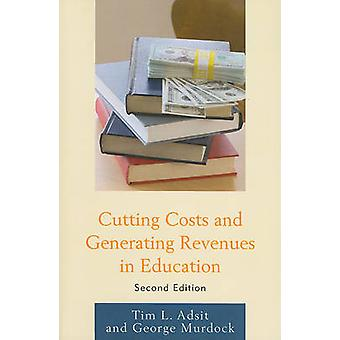 Cutting Costs and Generating Revenues in Education Second Edition by Adist & Tim