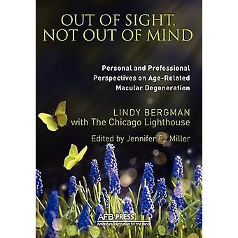 Out of Sight Not Out of Mind Personal and Professionals Perspectives on AgeRelated Macular Degeneration by Bergman & Lindy