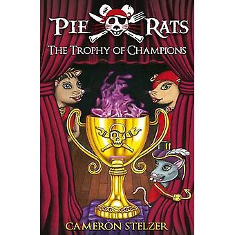The Trophy of Champions Pie Rats Book 4 by Stelzer & Cameron Paul