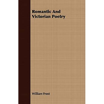 Romantic And Victorian Poetry by Frost & William