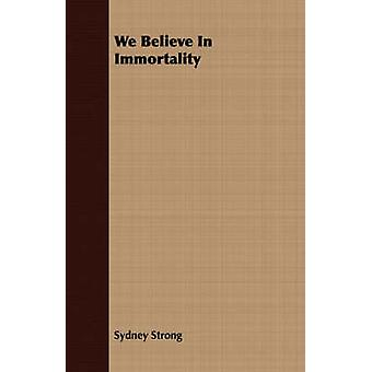 We Believe In Immortality by Strong & Sydney